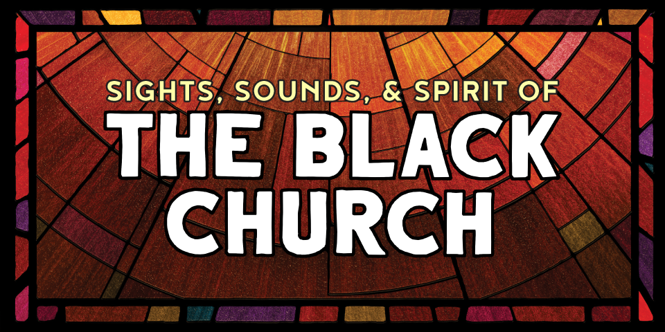 Sights, Sounds, & Spirit of the Black Church
